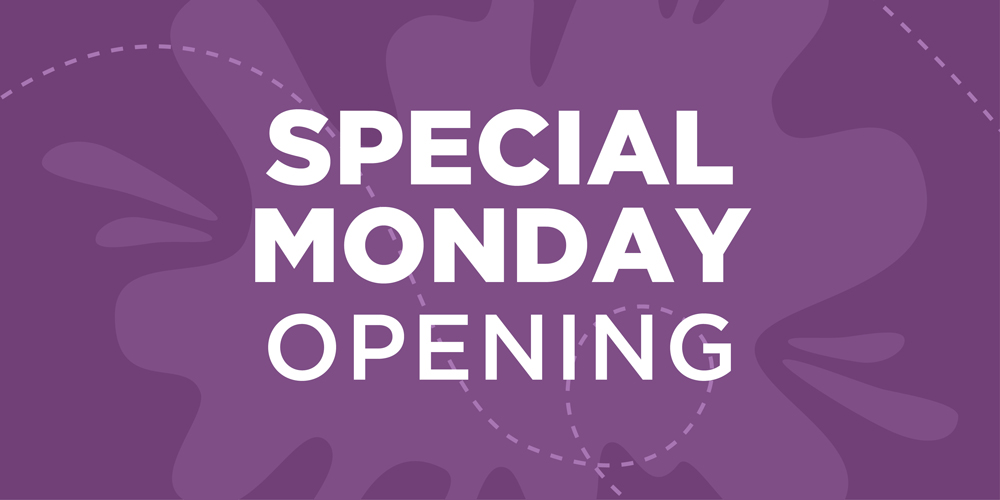 Special Monday Opening