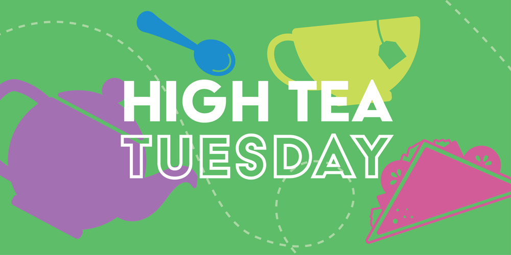 High Tea Tuesday – Canceled