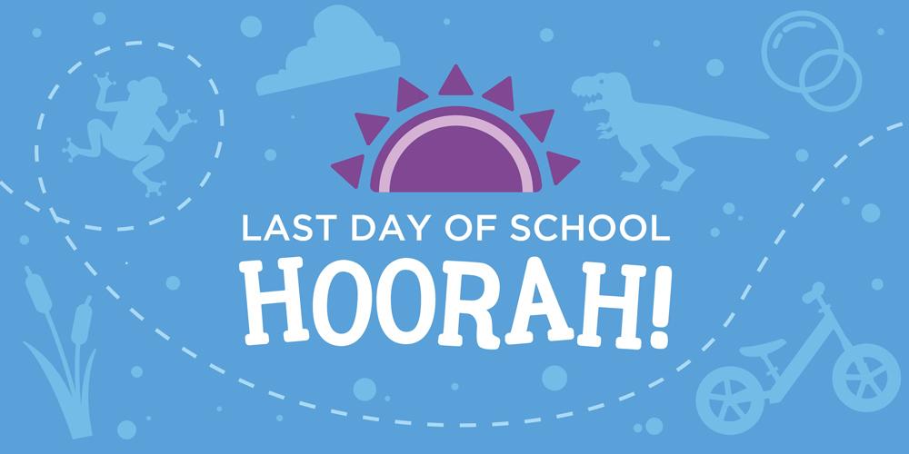 Last Day of School HOORAH!